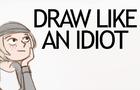 Draw Like an Idiot