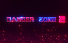 TRAILER - Danger Zone 2 - TRAILER