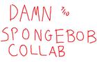 Damn Spongebob Collab