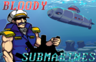 Bloody Submarines