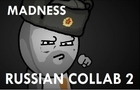 Madness Russian Collab 2