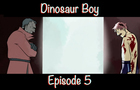 Dinosaur Boy Episode 5