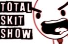 Total Skit Show