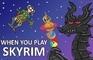 When you play Skyrim