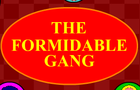 The formidable gang intro