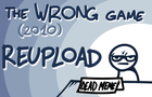 The Wrong Game (2010 Reupload)