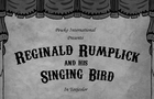 Reginald Rumplick And His Singing Bird