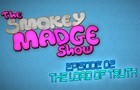 The Smokey Madge Show - Episode 02 - The Load of Truth