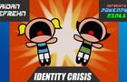 DeFrehn's Powerpuff Girls: Identity Crisis