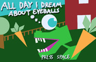 All Day I Dream About Eyeballs