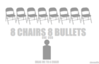 Eight Chairs Eight Bullets