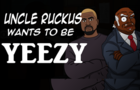 Uncle Ruckus Wants To Be Like KANYE WEST | Animated