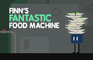 Finn's Fantastic Food Machine