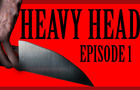 HEAVY HEAD - Episode 1