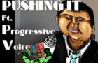 PUSHING IT!! ft. The Progressive Voice