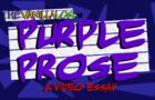 Purple Prose (A Video Essay)