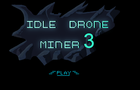 Idle Drone Miner 3 Newgrounds Edition