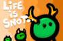 Life is Snot