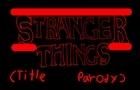 stranger things (title parody)