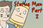 Statue Man Part 2