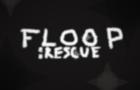 Floop: Rescue