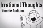 Irrational Thoughts - Zombie Audition