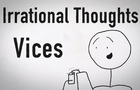 Irrational Thoughts - Vices