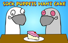 Sock Puppets Want Cake