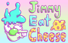 Jimmy Eat Cheese