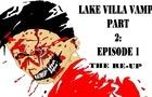 Lake Villa Vamps 2 *EPISODE ONE*