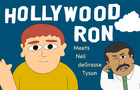 Hollywood Ron meets Neil deGrasse Tyson