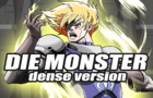 Die Monster - Dense Version