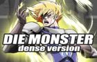 Die Monster - Dense Version