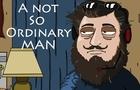 A Not So Ordinary Man...