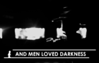 And Men Loved Darkness
