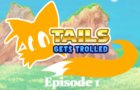 Tails Gets Trolled Episode 1 Part 1