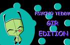 PSYCHO TEDDY MEME | Gir Edition