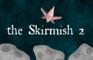 The Skirmish 2