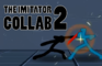 """The Imitator"" collab 2"