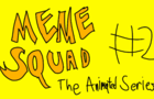 Meme Squad: The Animated Series | Episode 2