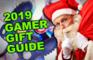 2019 GAMER GIFT SHOPPING GUIDE!