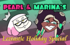 Pearl & Marina's Leztastic Holiday Special
