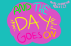(Multi-Animator Project) And the Day Goes On - Bill Wurtz