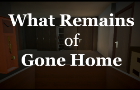 What Remains of Gone Home