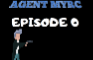Agent Myrc - Episode 0