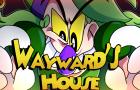 WAYWARD'S HOUSE