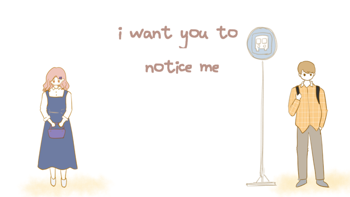 I Want You To Notice Me