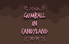 Gumball in candyland