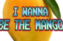 I Wanna Be The Mango v0.1