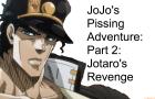 JoJo's Pissing Adventure: Part 2 - Jotaro's Revenge